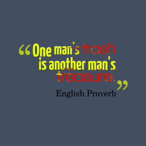 One-mans-trash-is-another__quotes-by-English-Proverb-49